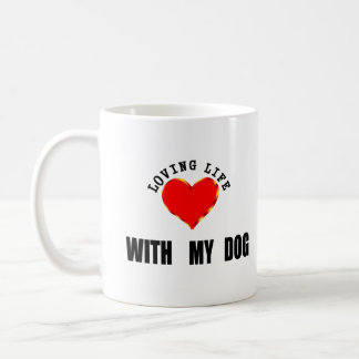 Loving Life With My Dog Coffee Mug
