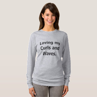 Loving my Curls and Waves Long Sleeved T shirt