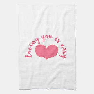 Loving you is easy  Romantic Quote Valentine's Day Tea Towel