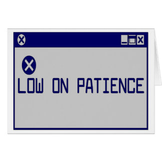 Low On Patience Card