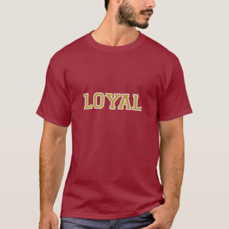 LOYAL in Team Colors Garnet, Gold and White  T-Shirt