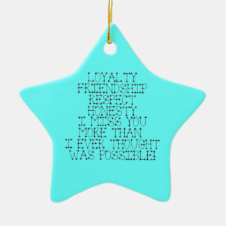 LOYALTY FRIENDSHIP RESPECT HONESTY I MISS YOU MORE CHRISTMAS ORNAMENT