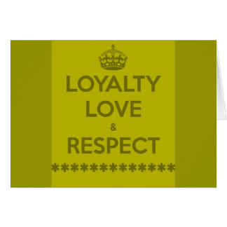 loyalty-love-respect LIFE MOTTO LOYALTY LOVE RESPE Greeting Cards