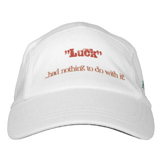 Luck had nothing to do with it! hat