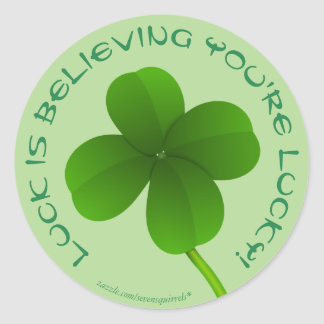 Luck is believing you're lucky shamrock clover round sticker