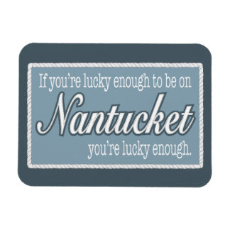 Lucky Enough to be on Nantucket Fridge Magnet