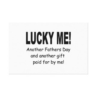 Lucky Me Fathers Day Gift - Funny and Cute Gallery Wrap Canvas