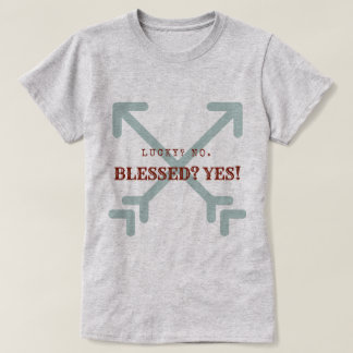 Lucky No Blessed Yes Shirt