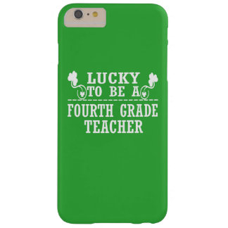 Lucky to be a FOURTH GRADE TEACHER Barely There iPhone 6 Plus Case