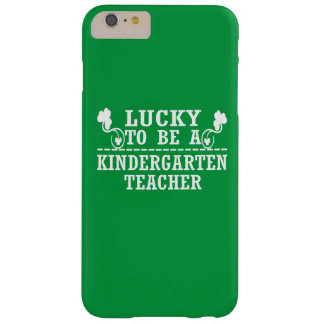 Lucky to be a KINDERGARTEN TEACHER Barely There iPhone 6 Plus Case