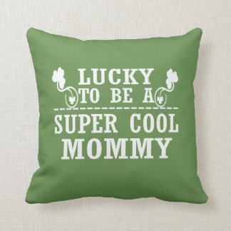 Lucky to be a SUPER COOL MOMMY Cushion