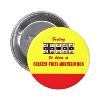 Lucky to Own a Greater Swiss Mountain Dog Pinback Buttons