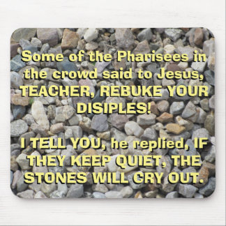 Luke 19: 39-40 The Stones Will cry out Mouse Pad