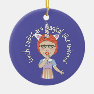 Lunch Ladies are magical like Unicorns Ceramic Ornament