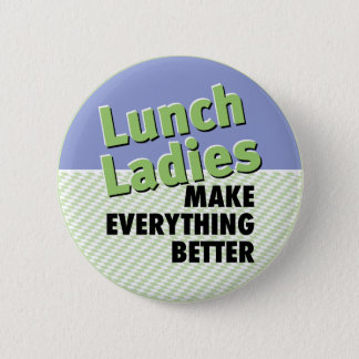 Lunch Ladies Make Everything Better 6 Cm Round Badge