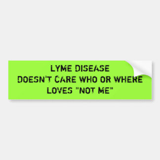 "LYME DISEASE DOESN'T CARE WHO OR WHERELOVES ""NO... BUMPER STICKER"