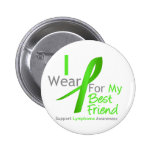 Lymphoma I Wear Lime Green For My Best Friend Pinback Buttons