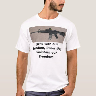 m16, guns won our freedom, know they maintain o... T-Shirt