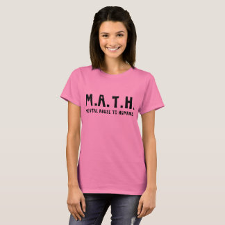 M.A.T.H. Mental Abuse To Humans T-Shirt