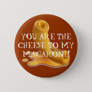 macaroni, YOU ARE THE CHEESE TO MY MACARONI! 6 Cm Round Badge