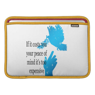 Macbook Air Sleeve If it costs you your peace