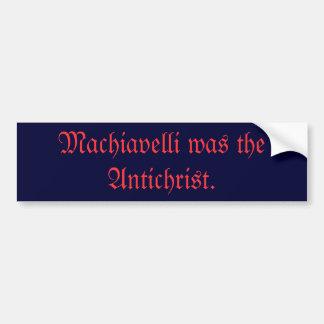 Machiavelli was the Antichrist. Bumper Sticker