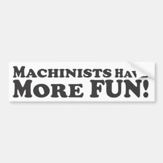 Machinists Have More Fun! - Bumper Sticker