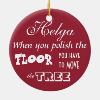 Mad at the Dirt / When You Polish The Floor... Ceramic Ornament