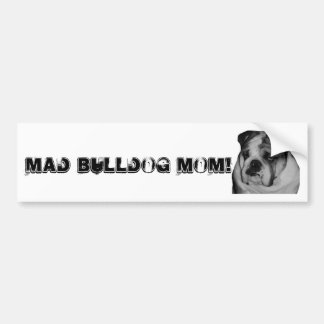 Mad Bulldog Mom Car Bumper Sticker! Bumper Sticker