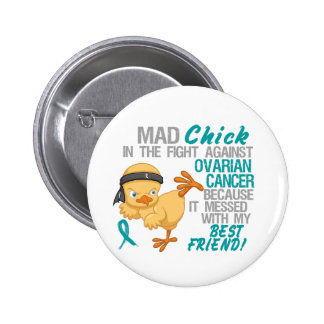 Mad Chick Messed With Best Friend 3 Ovarian Cancer Button