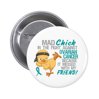 Mad Chick Messed With Friend 3 Ovarian Cancer Pinback Buttons