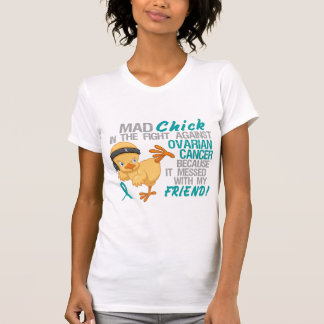Mad Chick Messed With Friend 3 Ovarian Cancer T Shirt
