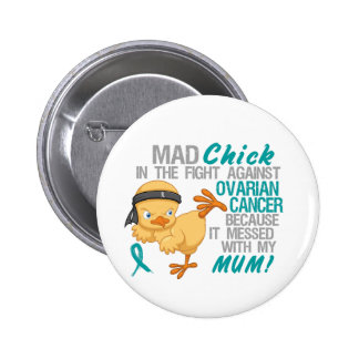 Mad Chick Messed With Mum 3 Ovarian Cancer Pin