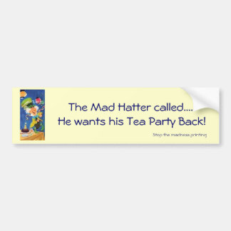 Mad Hatter wants his Tea Party Back Bumper Sticker
