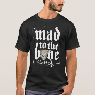 Mad To The Bone T-shirt