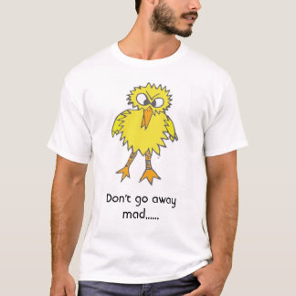 madchick, Don't go away mad...... T-Shirt