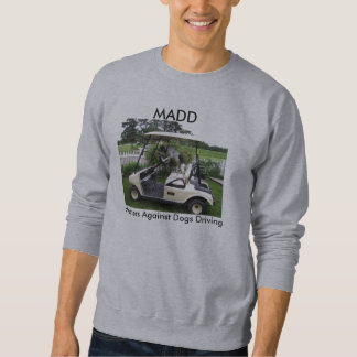 MADD - Mothers Against Dogs Driving Sweatshirt