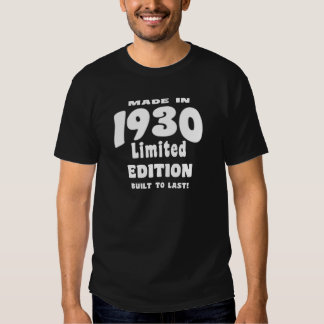Made in 1930, Limited Edition, Built To Last! T Shirts