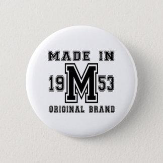 MADE IN 1953 ORIGINAL BRAND BIRTHDAY DESIGNS 6 CM ROUND BADGE