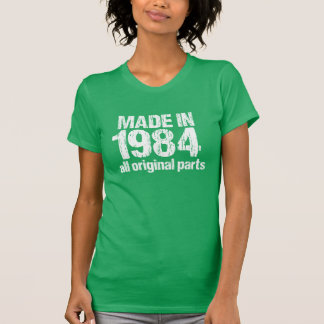 MADE in 1984 All ORIGINAL Parts Tee