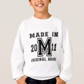 MADE IN 2011 ORIGINAL BRAND BIRTHDAY DESIGNS SWEATSHIRT