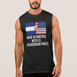 Made In America With El Salvadorian Parts Sleeveless Shirt