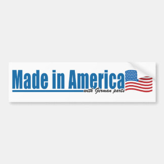 Made in America with German parts Bumper Sticker