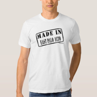 Made in East Palo Alto T Shirts