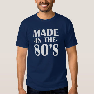 Made in the 80's Funny Shirt for men