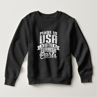 Made In USA With Turkish Parts Sweatshirt