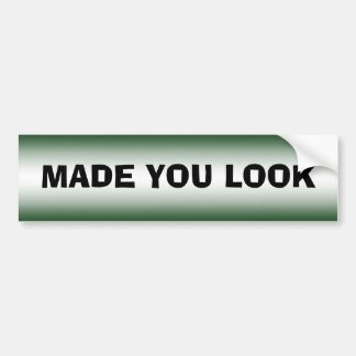 MADE YOU LOOK BUMPER STICKER