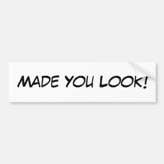 Made You Look! Bumper Sticker