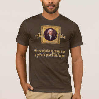 Madison Quote on the Definition of Tyranny T-Shirt