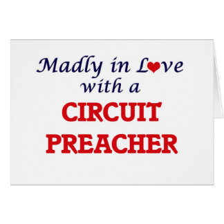 Madly in love with a Circuit Preacher Card